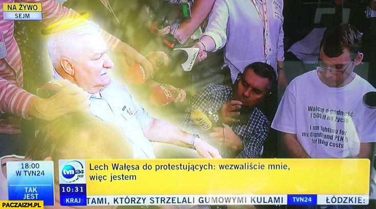 Lech Wałęsa do protestujących: wezwaliście mnie, więc jestem święty aureola bohater