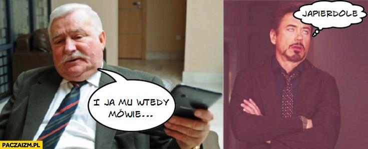 """Lech Wałęsa: """"I wtedy ja mu mówię"""". Mem ja pierdziele Robert Downey Junior"""