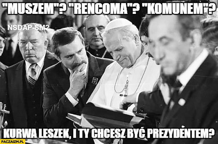 Lech Wałęsa Jan Paweł II muszem, rencoma, komunem? Kurna Leszek i Ty chcesz być prezydentem?