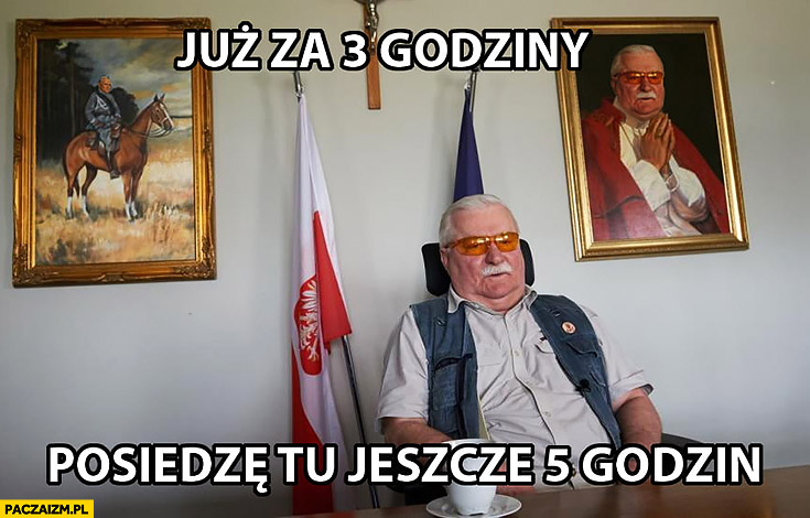Lech Wałęsa już za 3 godziny posiedzę tu jeszcze 5 godzin