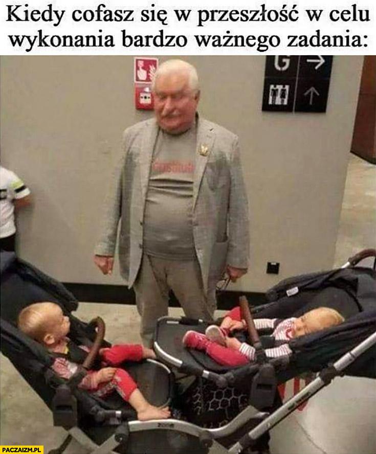 Lech Wałęsa kiedy cofasz się w przeszłość w celu wykonania bardzo ważnego zadania dzieci niemowlaki Kaczyńscy