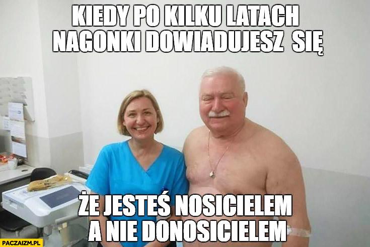 Lech Wałęsa kiedy po kilku latach nagonki dowiadujesz się, że jesteś nosicielem a nie donosicielem na badaniach lekarskich