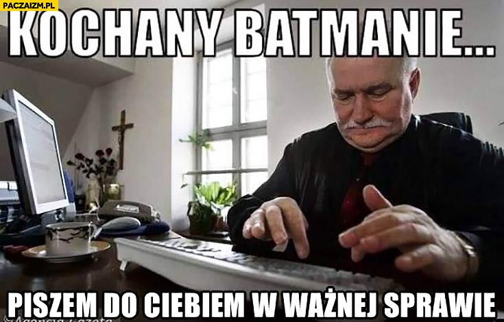 Lech Wałęsa kochany Batmanie piszę do Ciebie w ważnej sprawie
