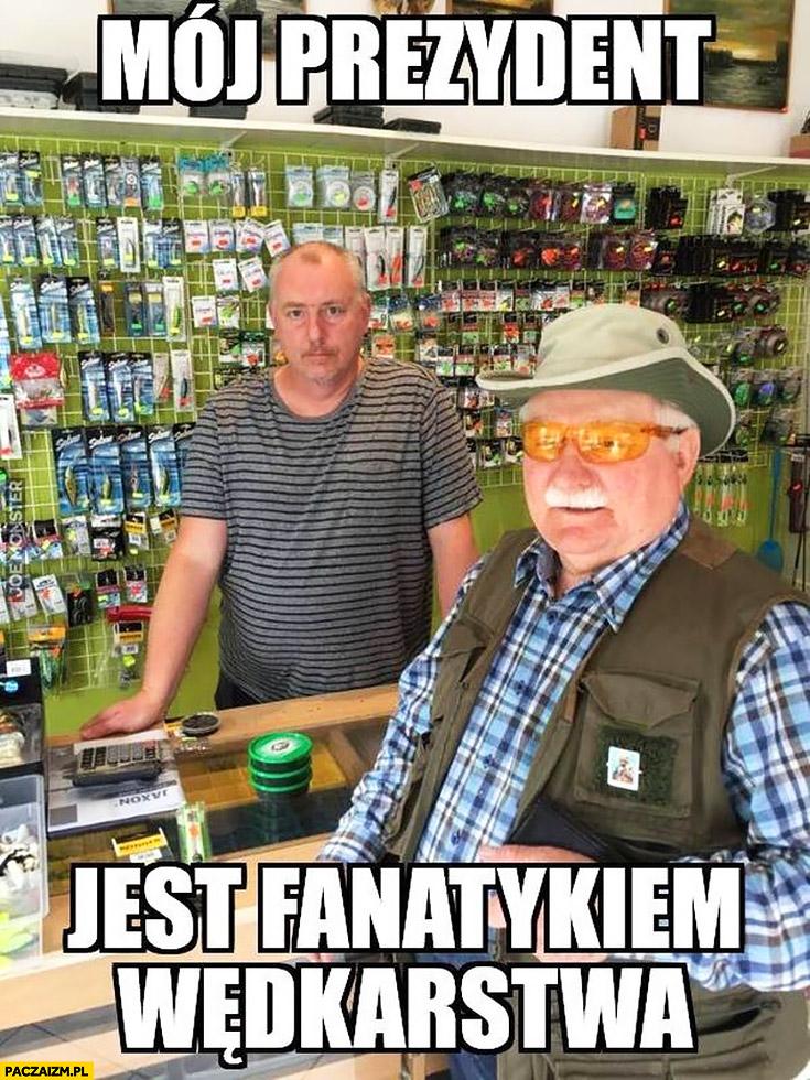 Lech Wałęsa mój prezydent jest fanatykiem wędkarstwa