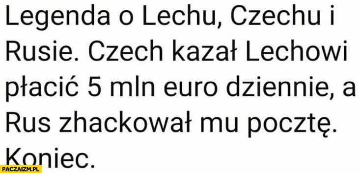 Legenda o Lechu Czechu i Rusie: Czech kazał Lechowi płacić 5 mln euro dziennie, a Rus zhackowal mu pocztę koniec