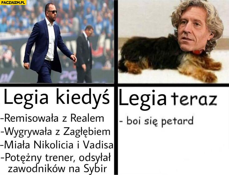 Legia kiedyś remisowała z Realem, wygrywała z Zagłębiem, potężny trener zsyłał zawodników na Sybir, Legia teraz boi się petard