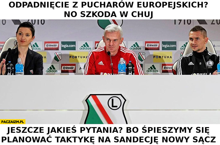 Legia Warszawa odpadnięcie z pucharów europejskich? No szkoda w kij, jeszcze jakieś pytania bo spieszymy się planować taktykę na Sandecję Nowy Sącz Magiera