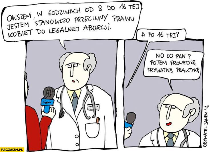 Lekarz: do 16 jestem stanowczo przeciwny aborcji. A po 16? No co pan? Potem prowadzę prywatną praktykę