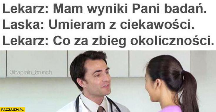 Lekarz mam wyniki pani badań laska umieram z ciekawości lekarz co za zbieg okoliczności