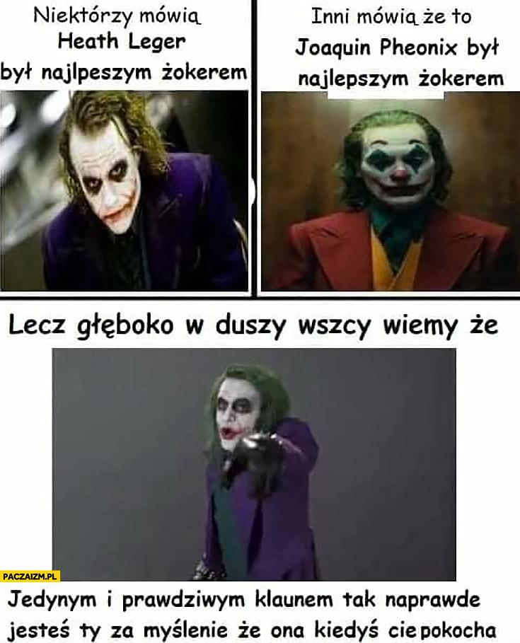 Lepszy Joker jedynym prawdziwym klaunem tak naprawdę jesteś Ty za myślenie, że ona kiedyś Cię pokocha