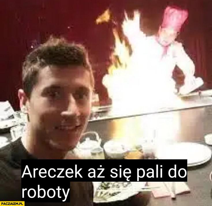 Lewandowski Areczek aż się pali do roboty kucharz płonie