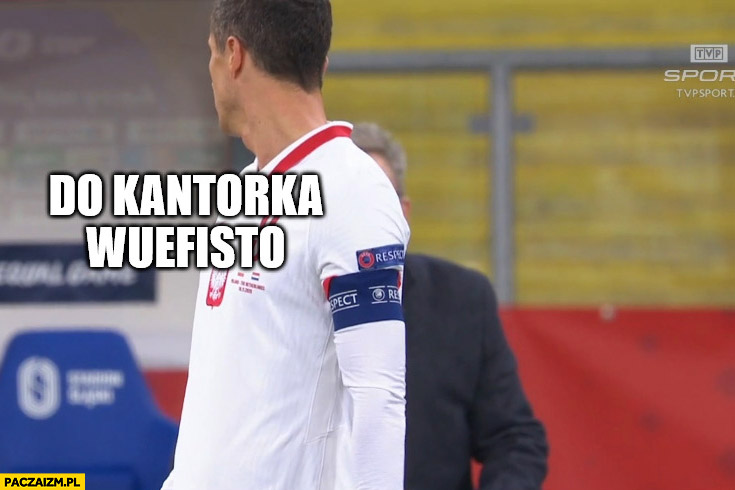 Lewandowski do Brzęczka do kantorka wuefisto