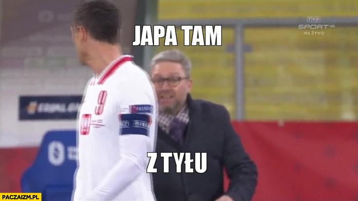 Lewandowski do Brzęczka japa tam z tyłu
