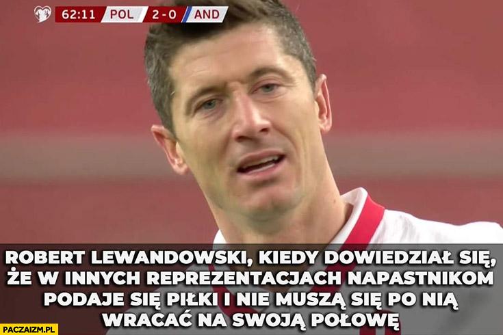 Lewandowski kiedy dowiedział się, że w innych reprezentacjach napastnicy nie muszą wracać po piłkę na swoją połowę