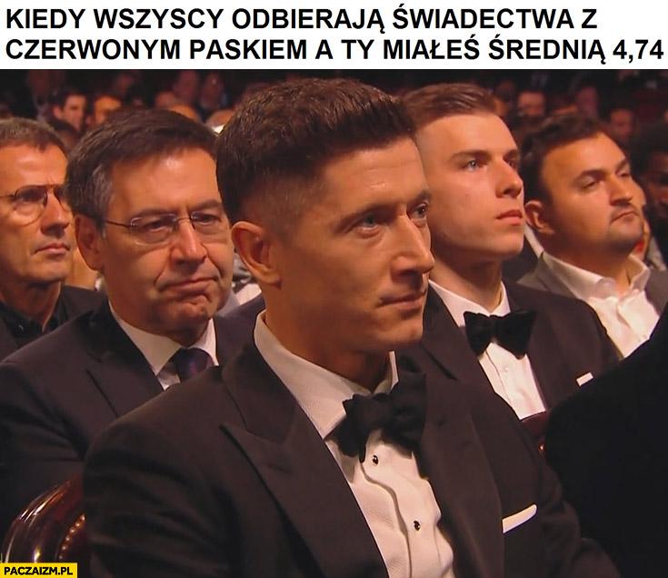 Lewandowski kiedy wszyscy odbierają świadectwa z czerwonym paskiem a Ty miałeś średnią 4,74 złota piłka
