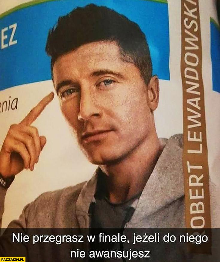 Lewandowski nie przegrasz w finale jeżeli do niego nie awansujesz protip lifehack