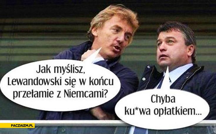 Lewandowski się w końcu przełamie z Niemcami chyba kurwa opłatkiem