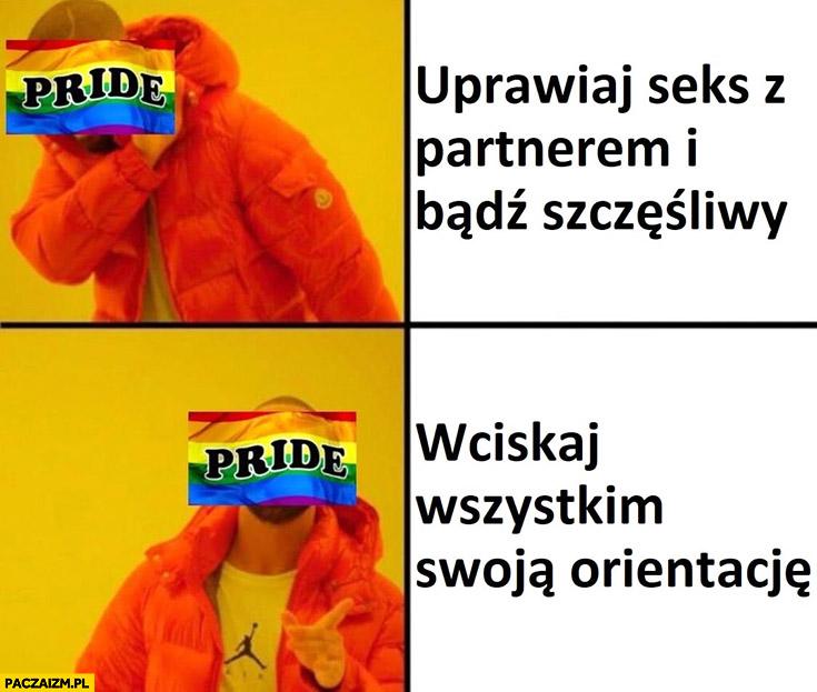 LGBT pride miej stosunki z partnerem i bądź szczęśliwy nie chce, woli wciskaj wszystkim swoją orientację Drake