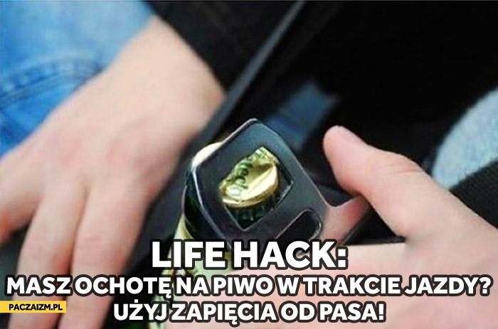 Lifehack masz ochotę na piwo w trakcie jazdy? Użyj zapięcia od pasa