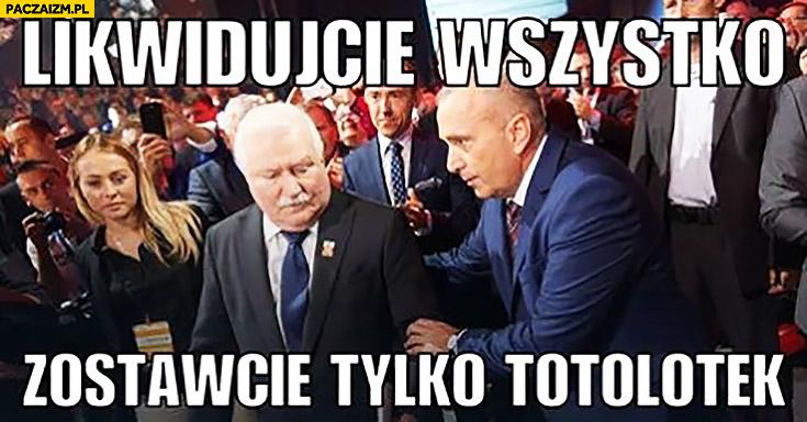 Likwidujcie wszystko zostawcie tylko totolotek Lech Wałęsa Grzegorz Schetyna PO Platforma