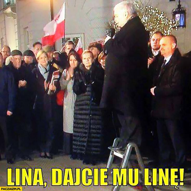 Lina, dajcie mu linę. Kaczyński na stołku