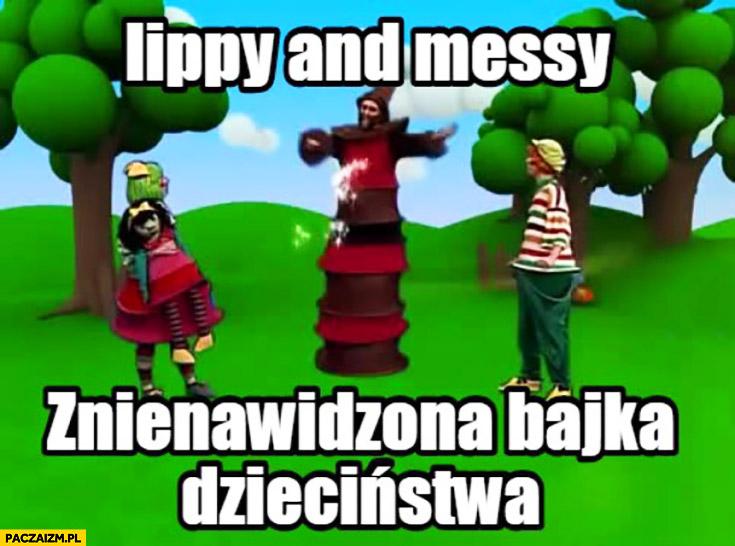 Lippy and messy znienawidzona bajka dzieciństwa