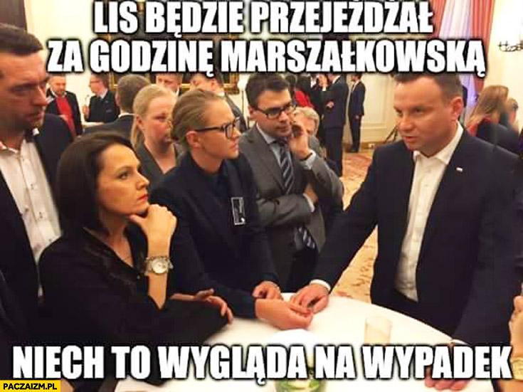 Lis będzie przejeżdżał za godzinę Marszałkowską, niech to wygląda na wypadek Duda cenzoduda