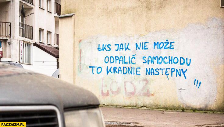 ŁKS jak nie może odpalić samochodu to kradnie następny napis na murze