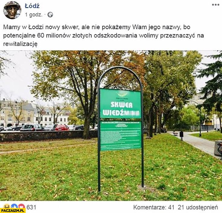Łódź mamy nowy skwer Wiedźmina ale nie pokażemy jego nazwy bo 60 milionów odszkodowania wolimy przeznaczyć na rewitalizację post na facebooku