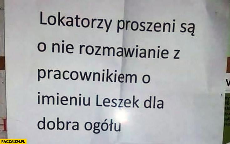 Lokatorzy proszeni są o nie rozmawianie z pracownikiem o imieniu Leszek dla dobra ogółu