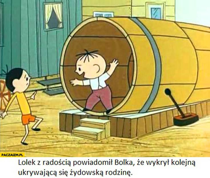 Lolek z radością powiadomił Bolka że wykrył kolejną ukrywającą się żydowską rodzinę