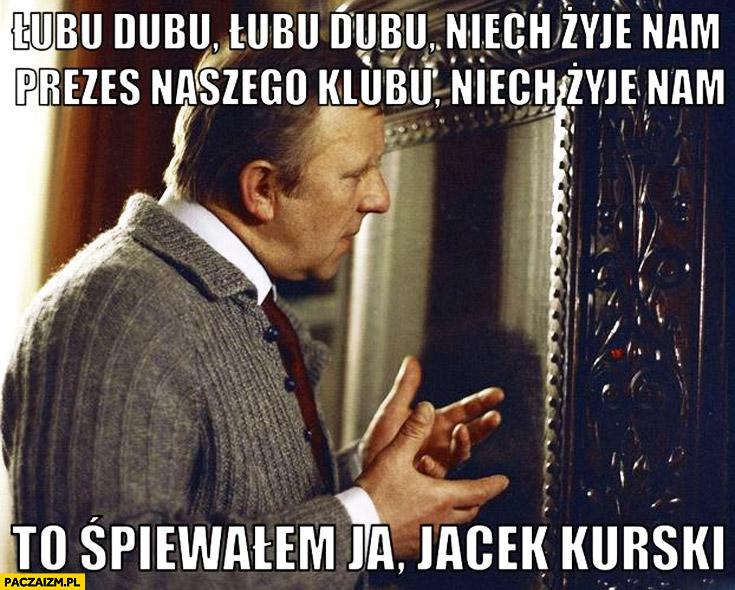 Łubu dubu niech nam żyje prezes klubu to śpiewałem ja, Jacek Kurski