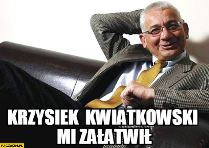 Ludwik Dorn Krzysiek Kwiatkowski mi załatwił