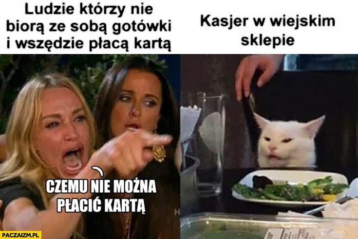 Ludzie którzy nie biorą ze sobą gotówki i wszędzie płacą kartą: czemu nie można płacić karta? Kasjer w wiejskim sklepie zdziwiony kot
