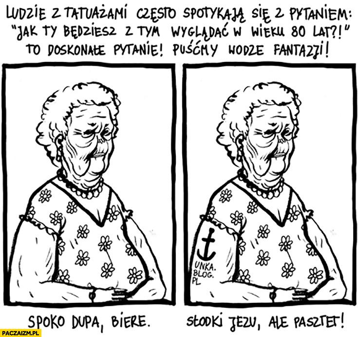 Ludzie z tatuażami często spotykają się z pytaniem jak będą wyglądać w wieku 80 lat porównanie stara babcia