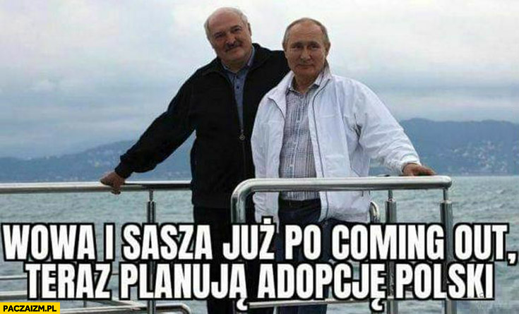 Łukaszenka Putin Wowa i Sasza już po coming out teraz planują adopcję Polski