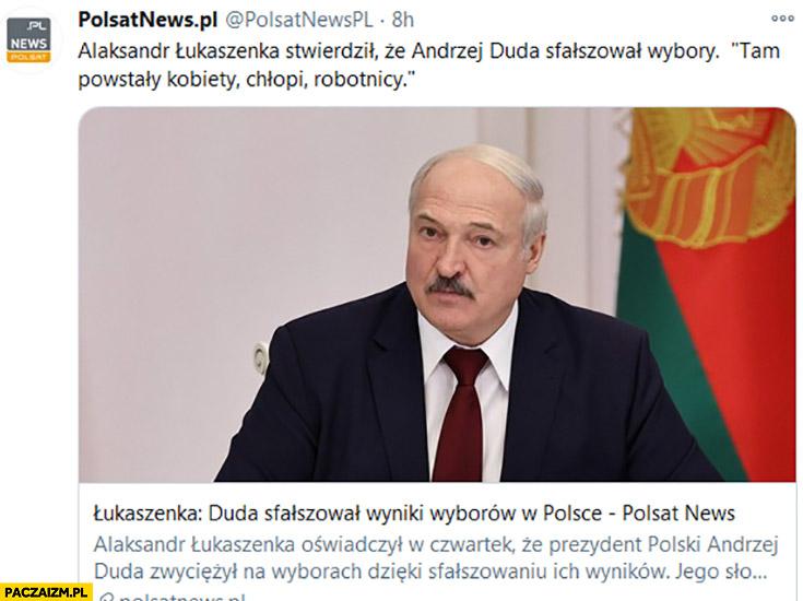 Łukaszenka stwierdził, że Duda sfałszował wybory, tam powstały kobiety, chłopi, robotnicy