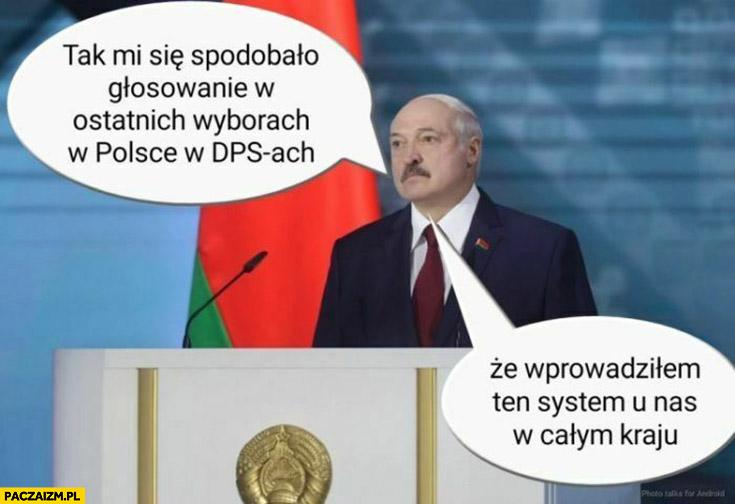 Łukaszenka tak mi się spodobało głosowanie w ostatnich wyborach w Polsce w DPSach, że wprowadziłem ten system u nas w całym kraju