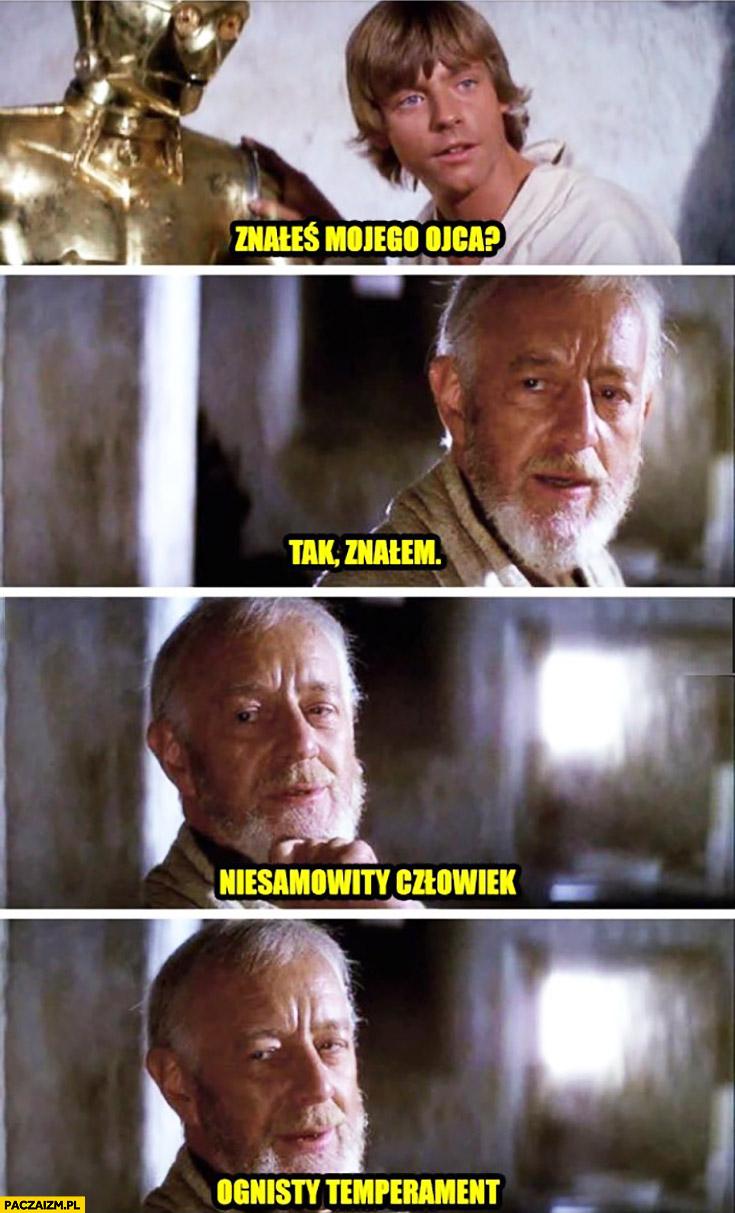 Luke Skywalker Obi-Wan Kenobi znałeś mojego ojca? Tak znałem, niesamowity człowiek, ognisty temperament