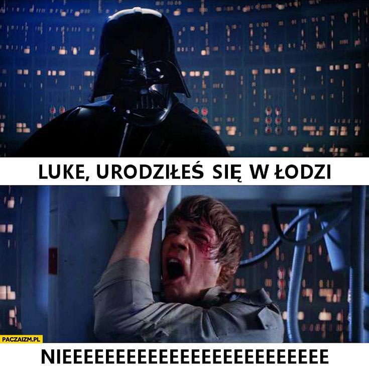 Luke urodziłeś się w Łodzi nieee Star Wars Vader
