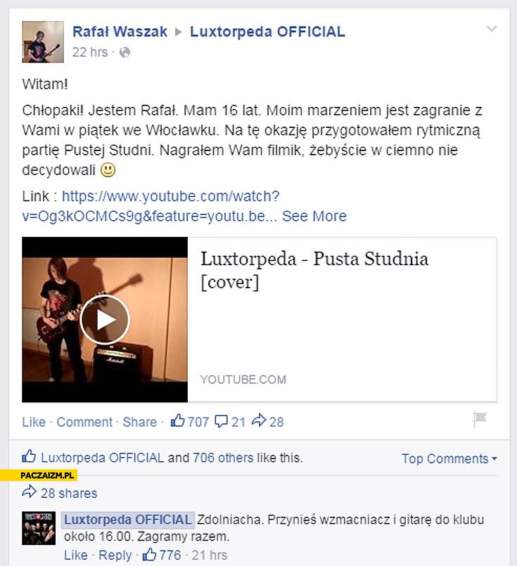 Luxtorpeda Rafał marzenie zagranie z wami zdolniacha przynieś wzmacniacz i gitarę zagramy razem