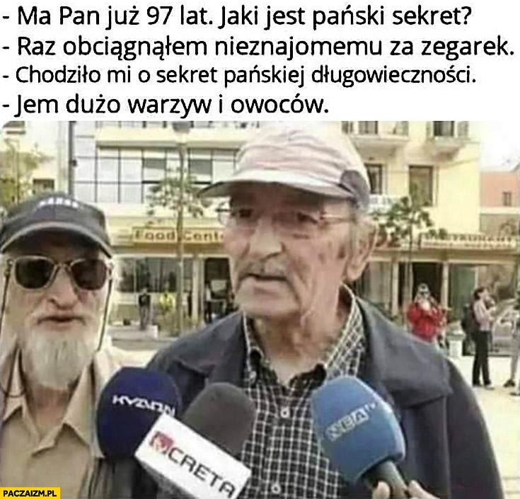 Ma pan 97 lat, jaki jest pański sekret? Raz obciągnąłem nieznajomemu za zegarek, chodziło mi o sekret długowieczności, jem dużo warzyw i owoców