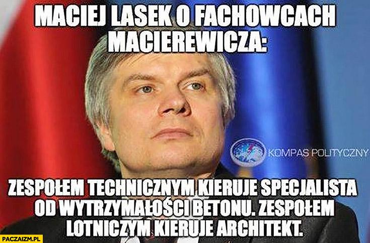 Maciej Lasek o fachowcach Macierewicza: zespołem technicznym kieruje specjalista od wytrzymałości betonu, zespołem lotniczym kieruje architekt