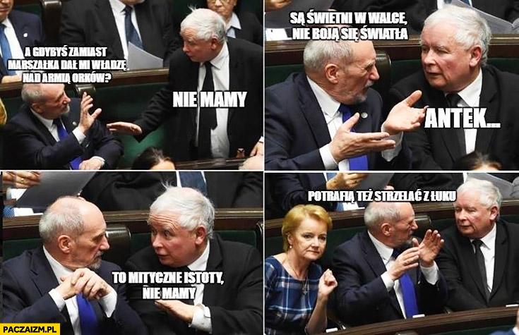 Macierewicz Kaczyński a gdybyś zamiast marszałka dał mi władzę nad armią orków? Nie mamy Antek, to mityczne istoty