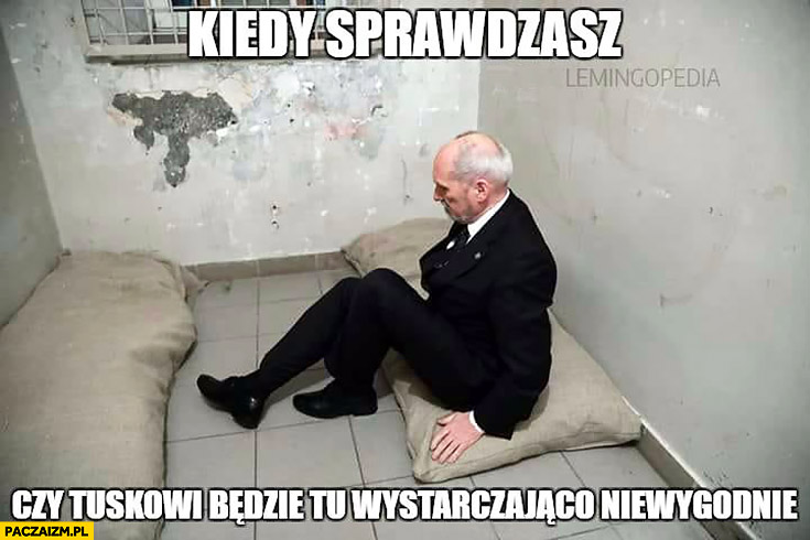 Macierewicz kiedy sprawdzasz czy Tuskowi będzie tu wystarczająco niewygodnie cela więzienie lemingopedia