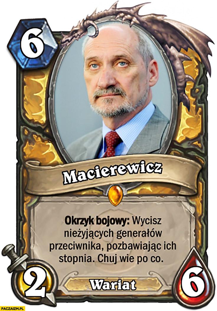 Macierewicz Krzyk bojowy: wycisz nieżyjących generałów przeciwnika pozbawiając ich stopnia, czort wie po co wariat. Karta Hearthstone