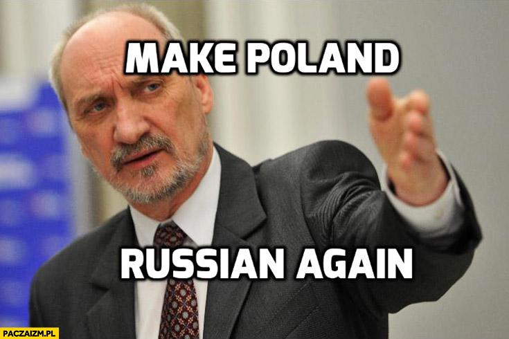 Macierewicz make Poland Russian again Trump