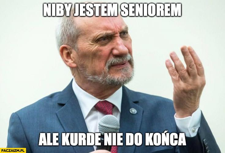Macierewicz niby jestem seniorem ale kurde nie do końca