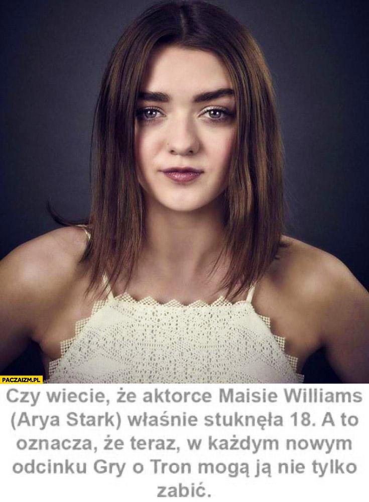 Maisie Williams Arya Stark skończyla 18 lat to oznacza, że w każdym nowym odcinku Gry o Tron mogą ją nie tylko zabić