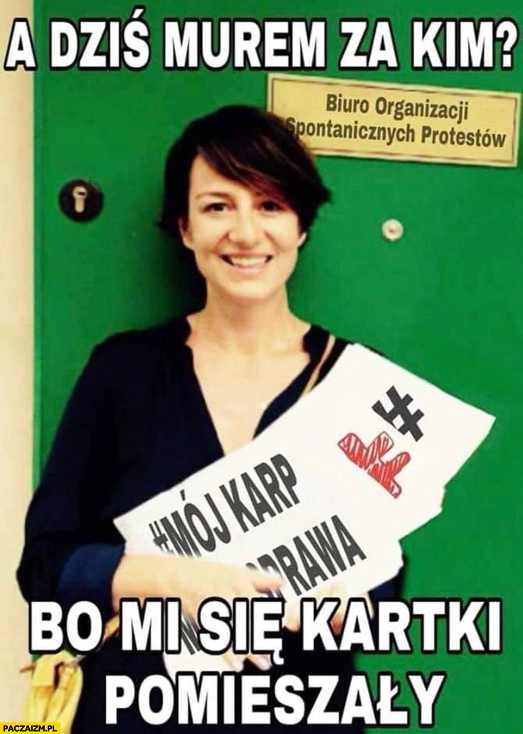 Maja Ostaszewska a dziś murem za kim bo mi się kartki pomieszały? Biuro organizacji spontanicznych protestów
